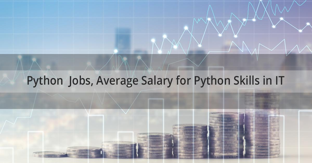 Python Jobs, Average Salary for Python Skills in IT