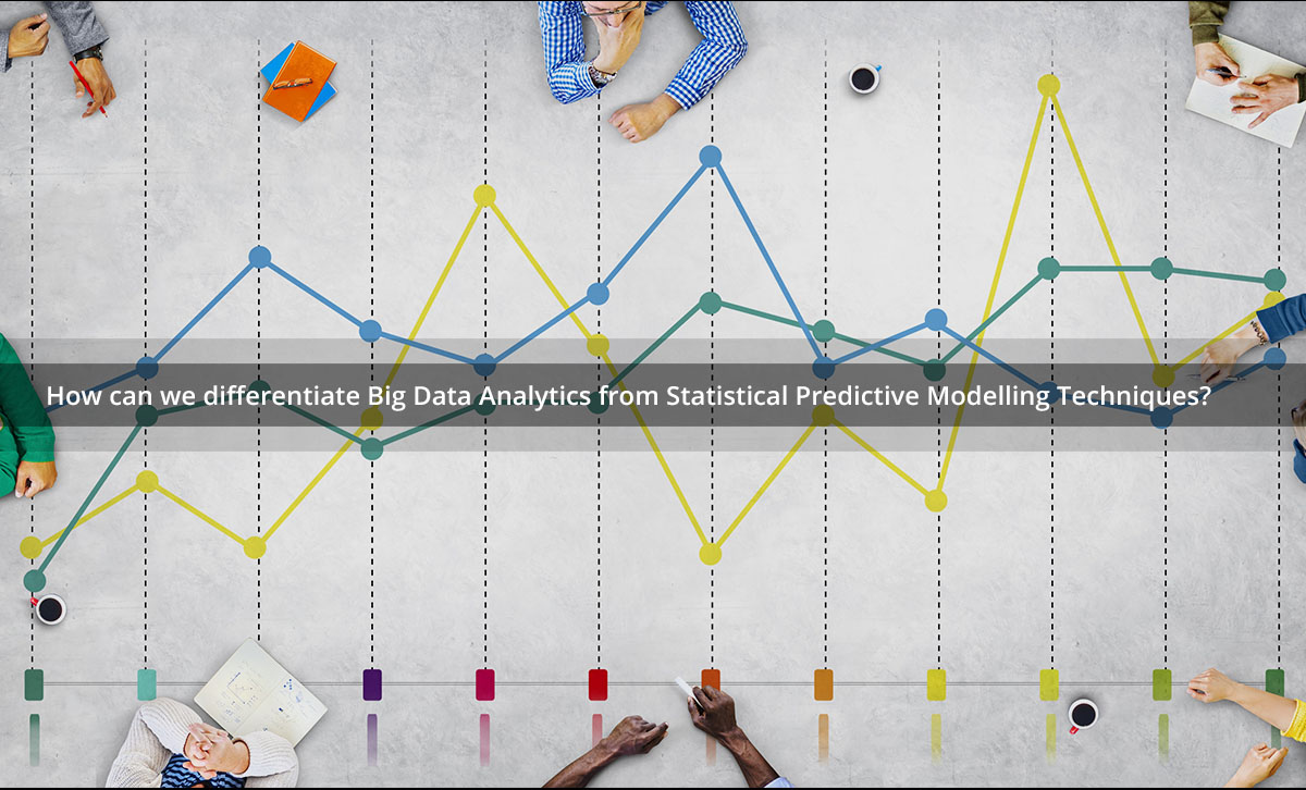 Difference between Big data analytics & Statisitical modelling
