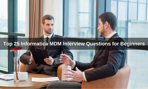 Top 25 Informatica MDM Interview Questions for Beginners
