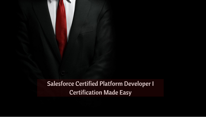 Salesforce Certified Platform Developer I Certification Made Easy
