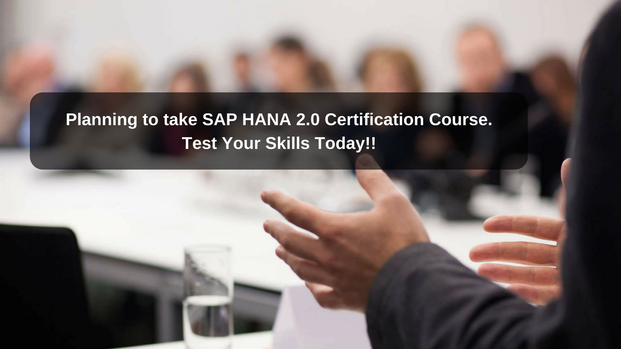 Planning to take SAP HANA 2 0 Certification Course Test Your