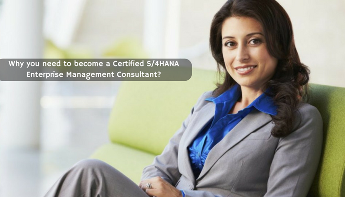 Why you Need to become a Certified S4HANA Enterprise Management Consultant