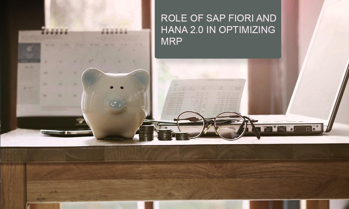 Role of SAP Fiori and HANA 2 0 in Optimizing MRP - Zarantech