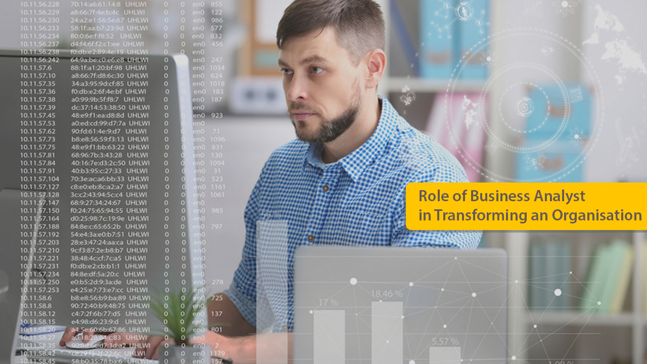 Role of Business Analyst in Transforming an Organisation