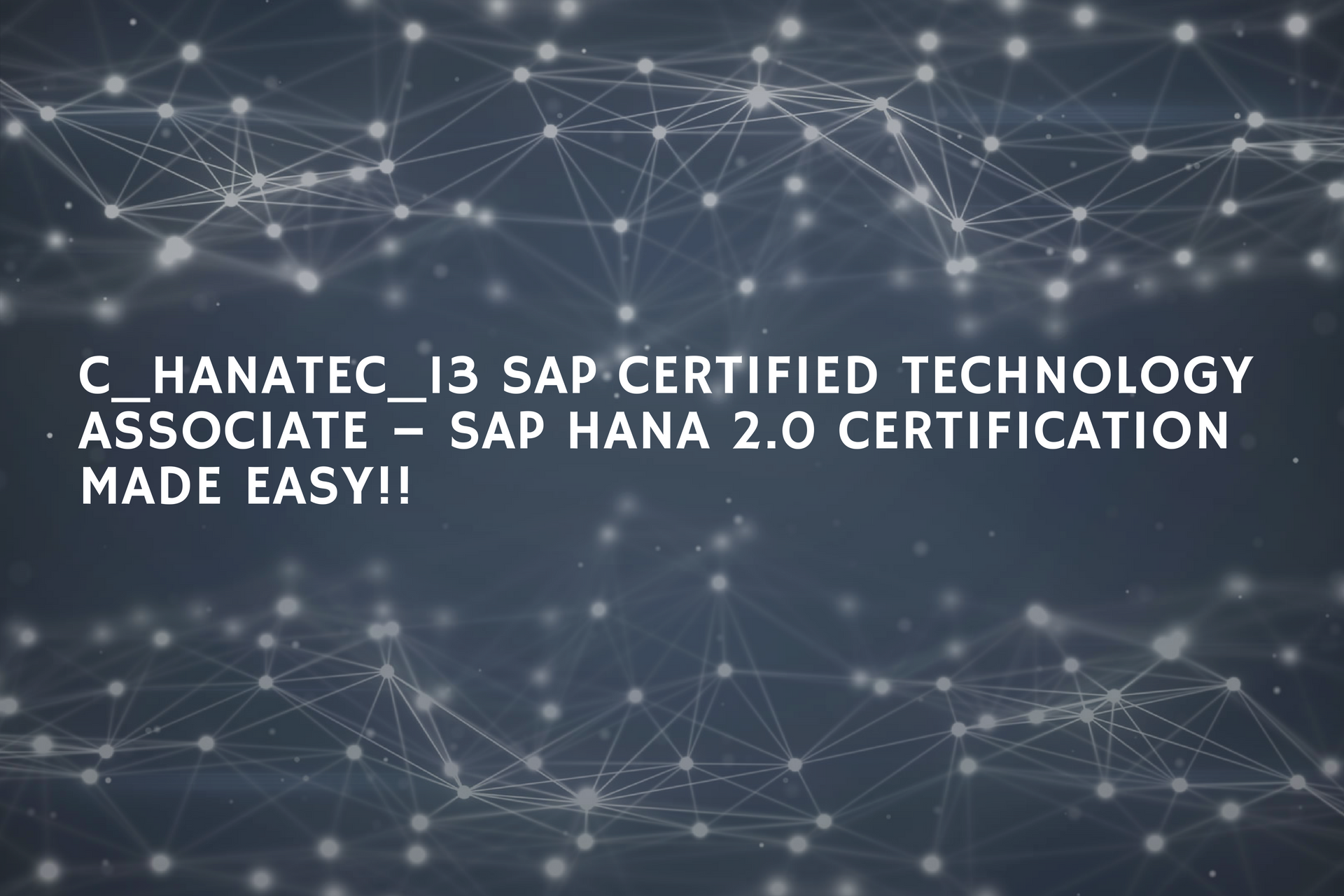 C_HANATEC_13 SAP Certified Technology Associate – SAP HANA