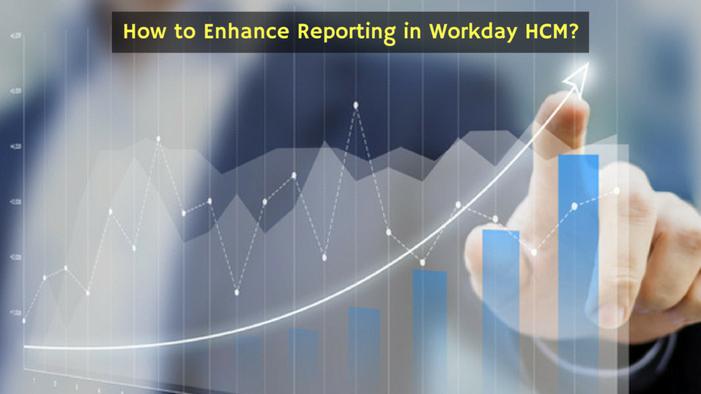 How to Enhance Reporting in Workday HCM? - Zarantech