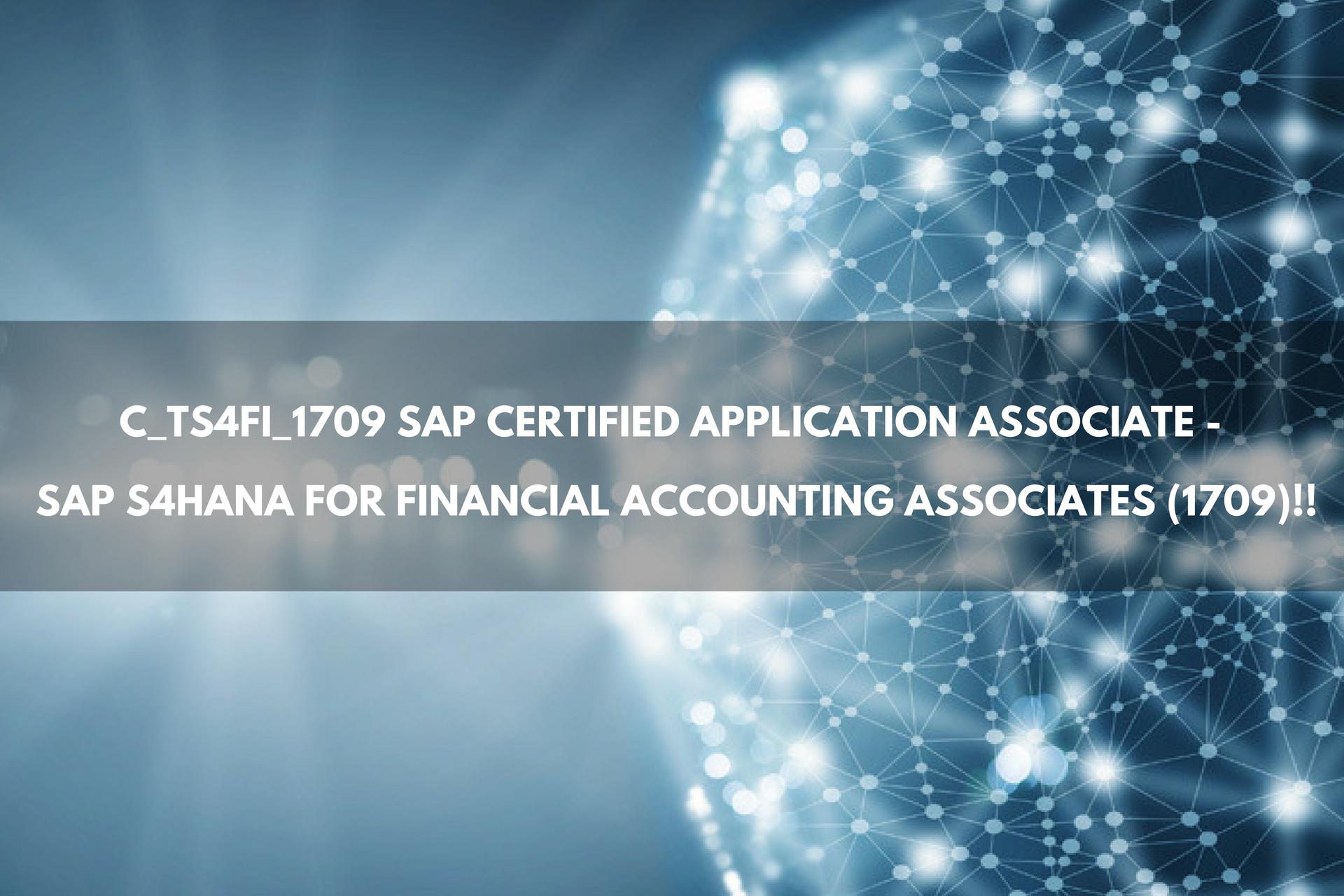 C_TS4FI_1709 SAP Certified Application Associate - SAP S4HANA for