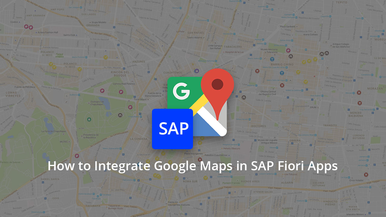 How to Integrate Google Maps in SAP Fiori Apps - Zarantech
